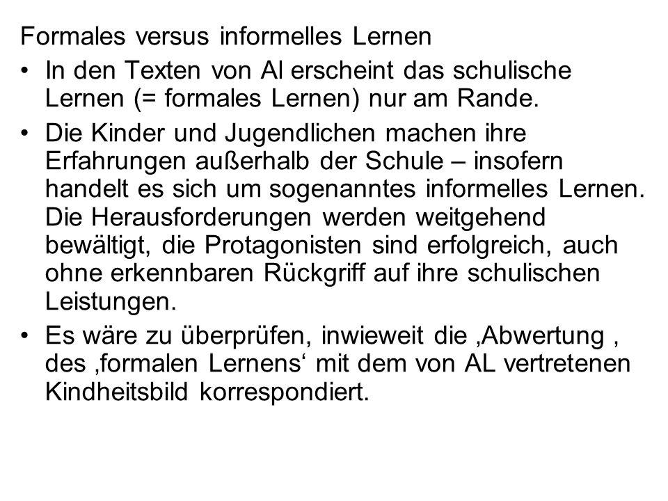 Formales versus informelles Lernen In den Texten von Al erscheint das schulische Lernen (= formales Lernen) nur am Rande. Die Kinder und Jugendlichen