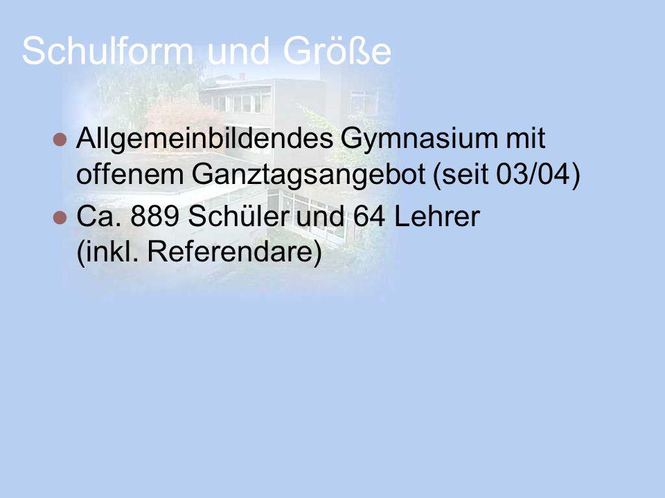 Schulform und Größe Allgemeinbildendes Gymnasium mit offenem Ganztagsangebot (seit 03/04) Ca. 889 Schüler und 64 Lehrer (inkl. Referendare)