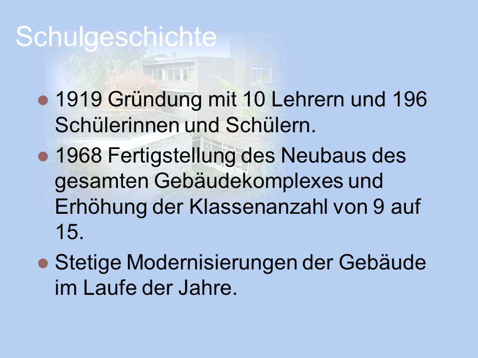 Schulgeschichte 1919 Gründung mit 10 Lehrern und 196 Schülerinnen und Schülern. 1968 Fertigstellung des Neubaus des gesamten Gebäudekomplexes und Erhö