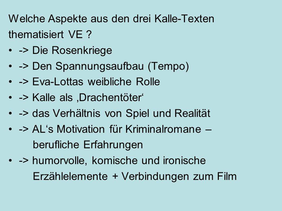 Welche Aspekte aus den drei Kalle-Texten thematisiert VE ? -> Die Rosenkriege -> Den Spannungsaufbau (Tempo) -> Eva-Lottas weibliche Rolle -> Kalle al