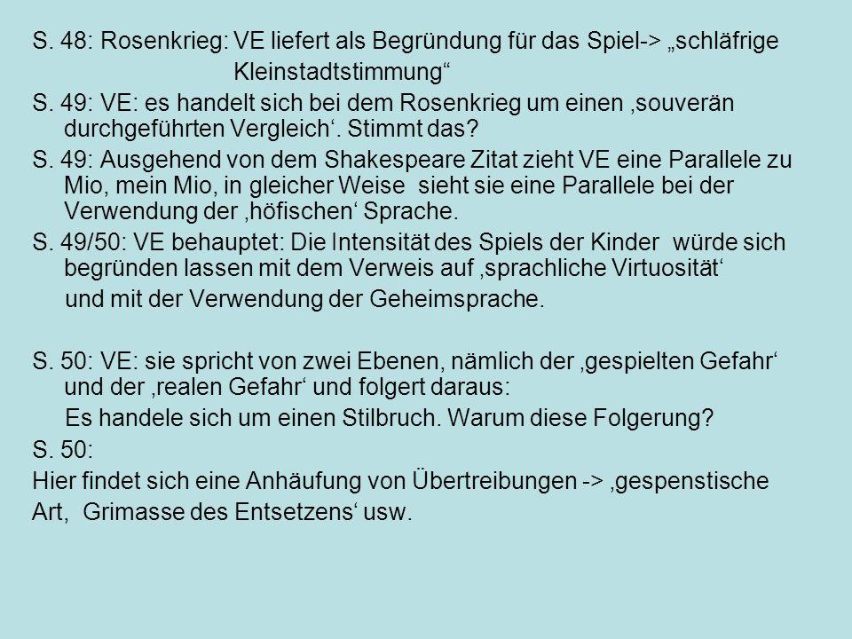 S. 48: Rosenkrieg: VE liefert als Begründung für das Spiel-> schläfrige Kleinstadtstimmung S. 49: VE: es handelt sich bei dem Rosenkrieg um einen souv