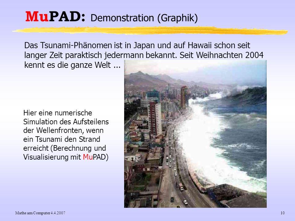 Mathe am Computer 4.4.200710 MuPAD: Demonstration (Graphik) Das Tsunami-Phänomen ist in Japan und auf Hawaii schon seit langer Zeit paraktisch jederma