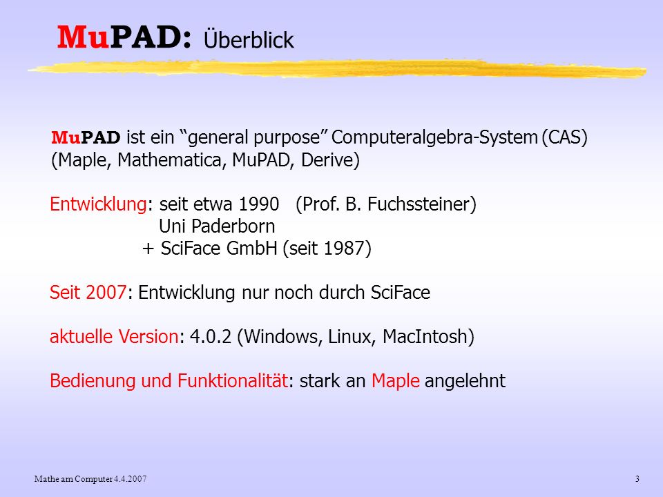 Mathe am Computer 4.4.20074 MuPAD: Historisches 1990 Forschungsprojekt der Uni Paderborn (Prof.