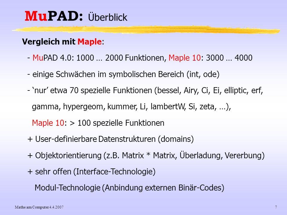 Mathe am Computer 4.4.20077 MuPAD: Überblick Vergleich mit Maple: - MuPAD 4.0: 1000 … 2000 Funktionen, Maple 10: 3000 … 4000 - einige Schwächen im sym