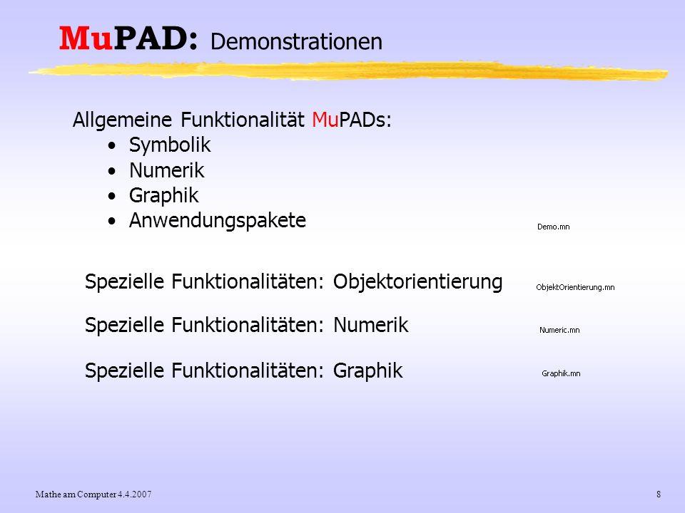Mathe am Computer 4.4.20078 MuPAD: Demonstrationen Allgemeine Funktionalität MuPADs: Symbolik Numerik Graphik Anwendungspakete Spezielle Funktionalitä