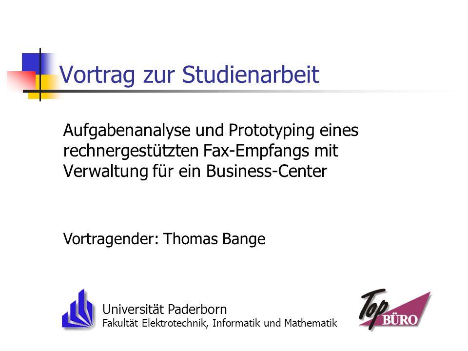 Vortrag zur Studienarbeit Aufgabenanalyse und Prototyping eines rechnergestützten Fax-Empfangs mit Verwaltung für ein Business-Center Vortragender: Th