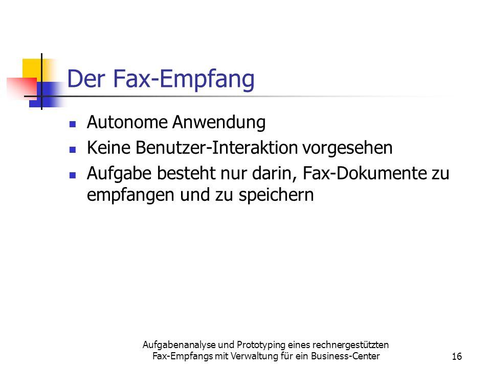 Aufgabenanalyse und Prototyping eines rechnergestützten Fax-Empfangs mit Verwaltung für ein Business-Center16 Der Fax-Empfang Autonome Anwendung Keine