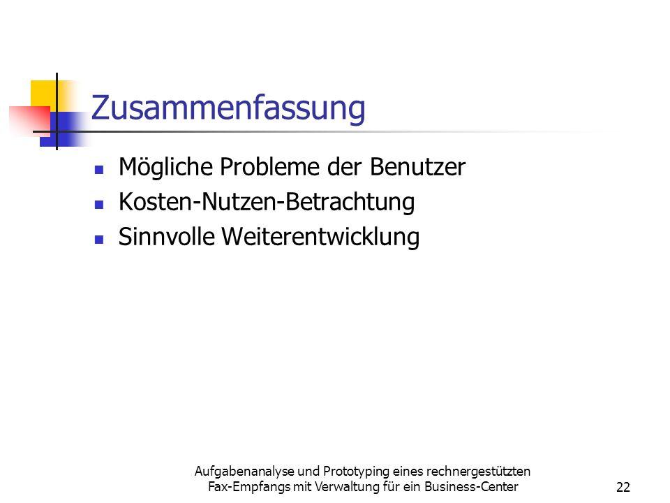 Aufgabenanalyse und Prototyping eines rechnergestützten Fax-Empfangs mit Verwaltung für ein Business-Center22 Zusammenfassung Mögliche Probleme der Be