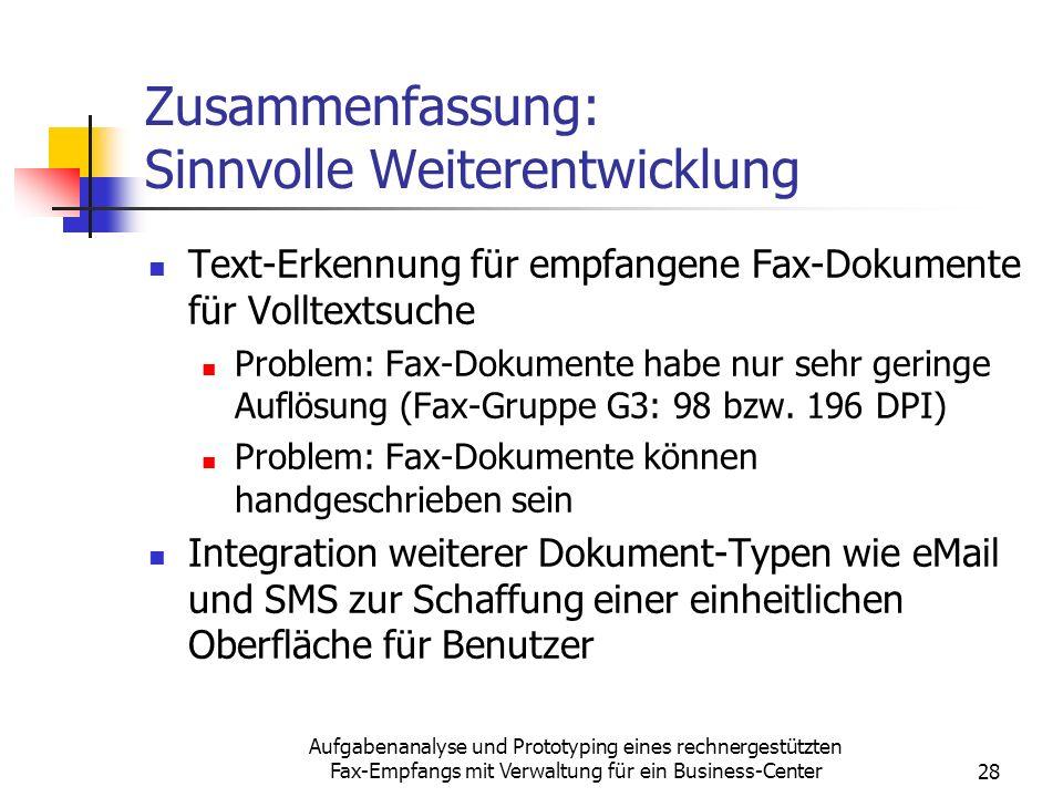 Aufgabenanalyse und Prototyping eines rechnergestützten Fax-Empfangs mit Verwaltung für ein Business-Center28 Zusammenfassung: Sinnvolle Weiterentwick