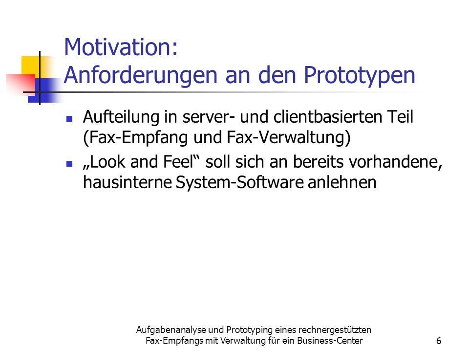Aufgabenanalyse und Prototyping eines rechnergestützten Fax-Empfangs mit Verwaltung für ein Business-Center6 Motivation: Anforderungen an den Prototyp