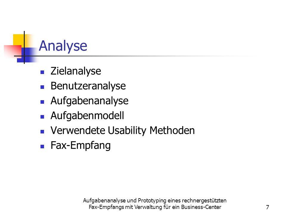 Aufgabenanalyse und Prototyping eines rechnergestützten Fax-Empfangs mit Verwaltung für ein Business-Center7 Analyse Zielanalyse Benutzeranalyse Aufga