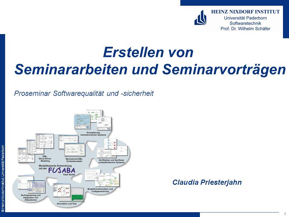 © Heinz Nixdorf Institut, Universität Paderborn Erstellen von Seminararbeiten und Seminarvorträgen Proseminar Softwarequalität und -sicherheit 1 Claudia Priesterjahn