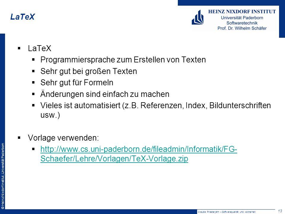 © Heinz Nixdorf Institut, Universität Paderborn LaTeX Programmiersprache zum Erstellen von Texten Sehr gut bei großen Texten Sehr gut für Formeln Änderungen sind einfach zu machen Vieles ist automatisiert (z.B.