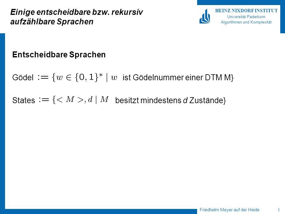 Friedhelm Meyer auf der Heide 1 HEINZ NIXDORF INSTITUT Universität Paderborn Algorithmen und Komplexität Einige entscheidbare bzw. rekursiv aufzählbar