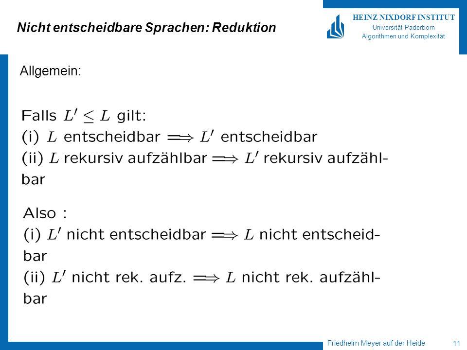 Friedhelm Meyer auf der Heide 11 HEINZ NIXDORF INSTITUT Universität Paderborn Algorithmen und Komplexität Nicht entscheidbare Sprachen: Reduktion Allg