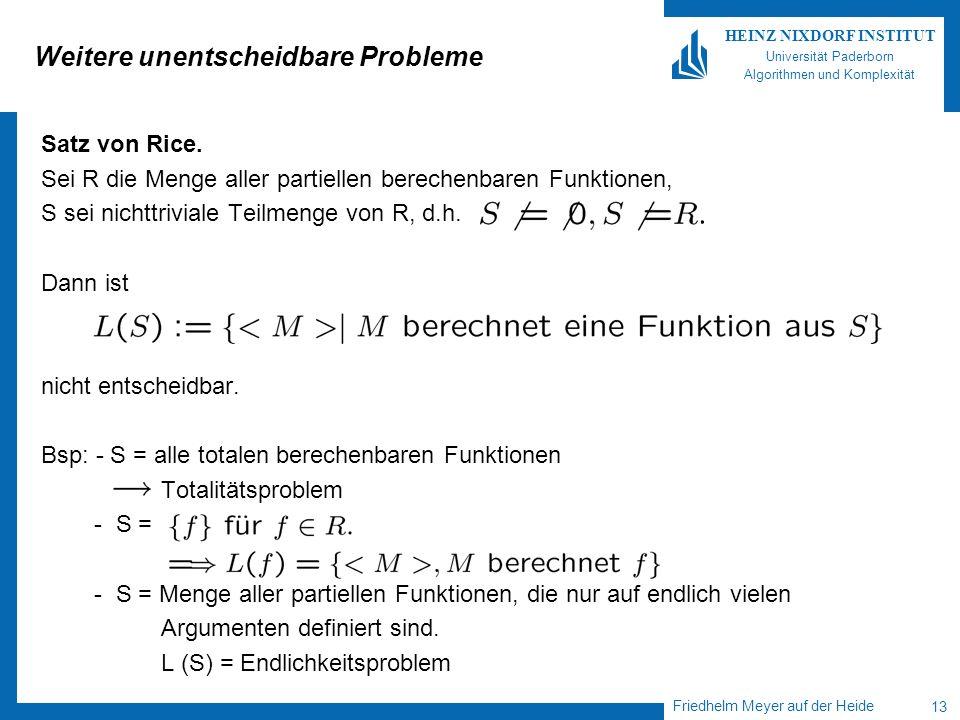 Friedhelm Meyer auf der Heide 13 HEINZ NIXDORF INSTITUT Universität Paderborn Algorithmen und Komplexität Weitere unentscheidbare Probleme Satz von Ri