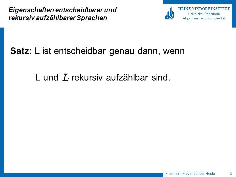 Friedhelm Meyer auf der Heide 6 HEINZ NIXDORF INSTITUT Universität Paderborn Algorithmen und Komplexität Eigenschaften entscheidbarer und rekursiv auf