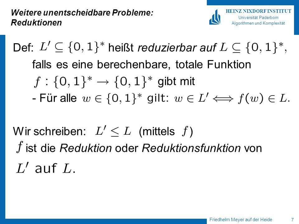 Friedhelm Meyer auf der Heide 8 HEINZ NIXDORF INSTITUT Universität Paderborn Algorithmen und Komplexität Weitere unentscheidbare Probleme: Reduktionen Beispiel: Sei
