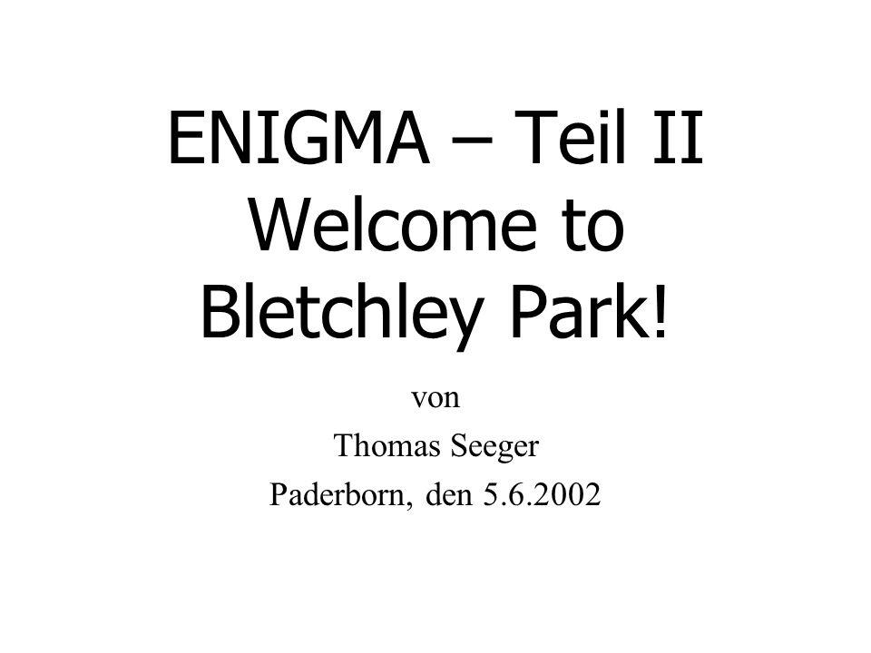ENIGMA – Teil II Welcome to Bletchley Park! von Thomas Seeger Paderborn, den 5.6.2002
