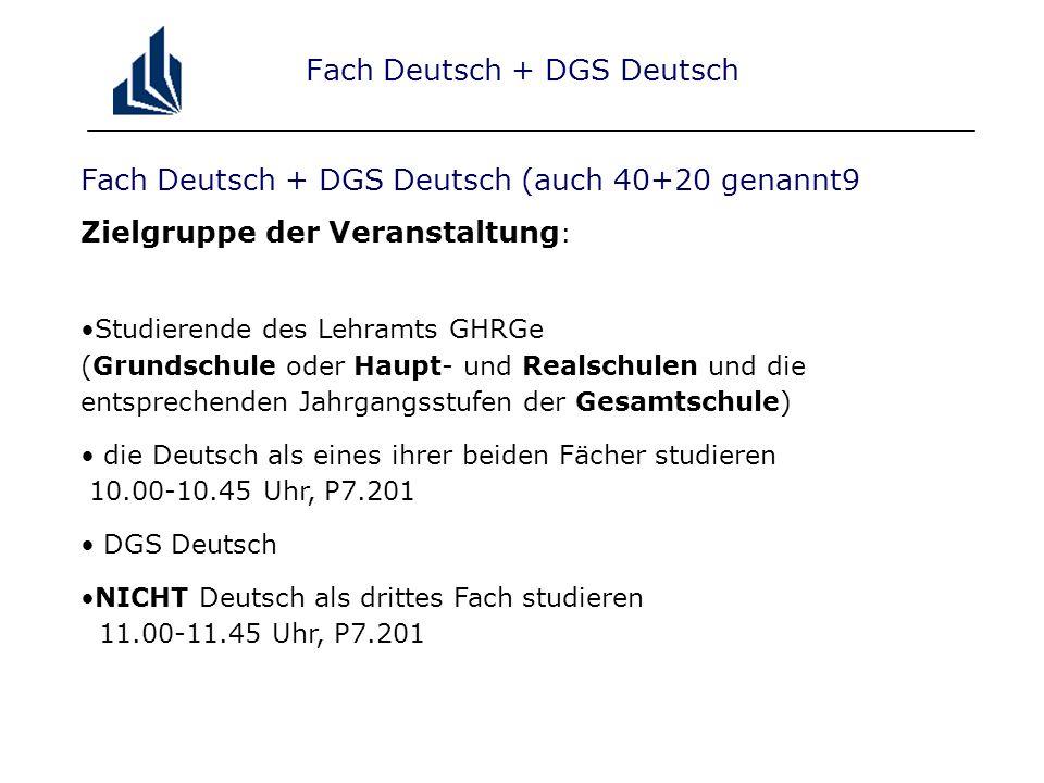 Fach Deutsch + DGS Deutsch (auch 40+20 genannt9 Zielgruppe der Veranstaltung : Studierende des Lehramts GHRGe (Grundschule oder Haupt- und Realschulen