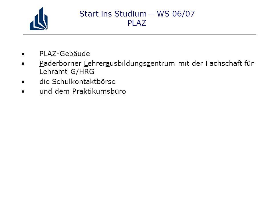 Start ins Studium – WS 06/07 PLAZ PLAZ-Gebäude Paderborner Lehrerausbildungszentrum mit der Fachschaft für Lehramt G/HRG die Schulkontaktbörse und dem