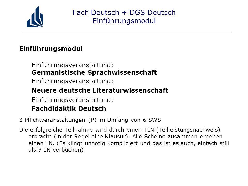 Fach Deutsch + DGS Deutsch Sprachwissenschaft Basismodul Sprachwissenschaft und Sprachdidaktik Es müssen 3 Veranstaltung mit jeweils 2 SWS besucht werden (WP) 1 Basisveranstaltung Sprachwissenschaft Alle 3 Veranstaltungen werden mit einem Teilnahmenachweis abgeschlossen