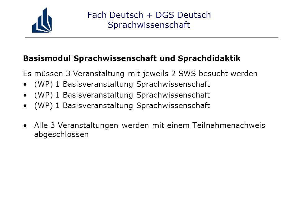 Fach Deutsch + DGS Deutsch Literaturwissenschaft Basismodul Literaturwissenschaft Es müssen 3 Veranstaltung mit jeweils 2 SWS besucht werden (WP) 1 Basisveranstaltung Literaturwissenschaft Alle 3 Veranstaltungen werden mit einem Teilnahmenachweis abgeschlossen
