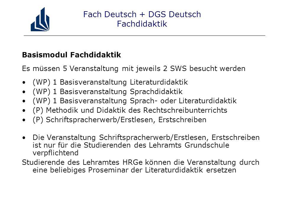 Fach Deutsch + DGS Deutsch Fachdidaktik Basismodul Fachdidaktik Es müssen 5 Veranstaltung mit jeweils 2 SWS besucht werden (WP) 1 Basisveranstaltung L