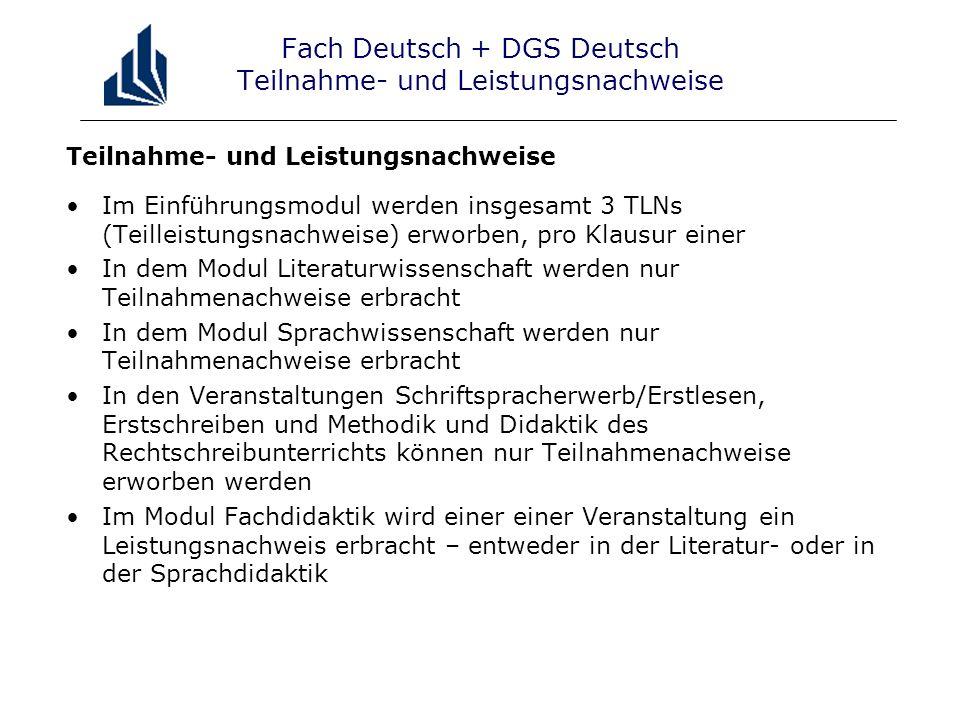 Fach Deutsch + DGS Deutsch Teilnahme- und Leistungsnachweise Teilnahme- und Leistungsnachweise Im Einführungsmodul werden insgesamt 3 TLNs (Teilleistu