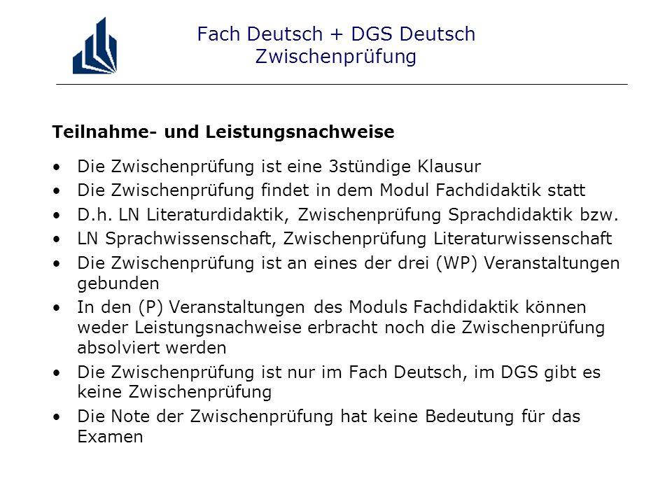 Fach Deutsch + DGS Deutsch Zwischenprüfung Teilnahme- und Leistungsnachweise Die Zwischenprüfung ist eine 3stündige Klausur Die Zwischenprüfung findet