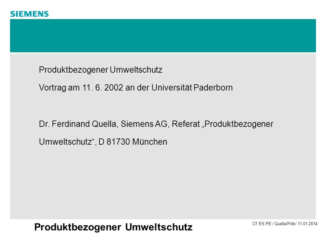 CT ES PE / Quella/Pdb/ 11.01.2014 Produktbezogener Umweltschutz Vortrag am 11. 6. 2002 an der Universität Paderborn Dr. Ferdinand Quella, Siemens AG,