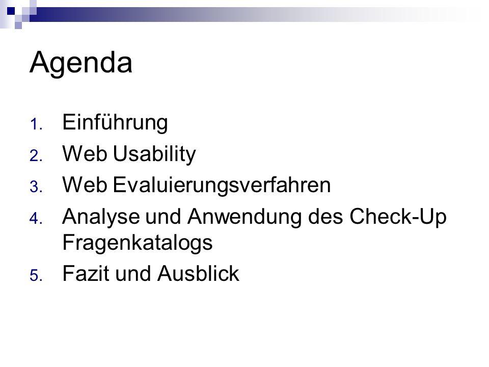 Agenda 1. Einführung 2. Web Usability 3. Web Evaluierungsverfahren 4. Analyse und Anwendung des Check-Up Fragenkatalogs 5. Fazit und Ausblick