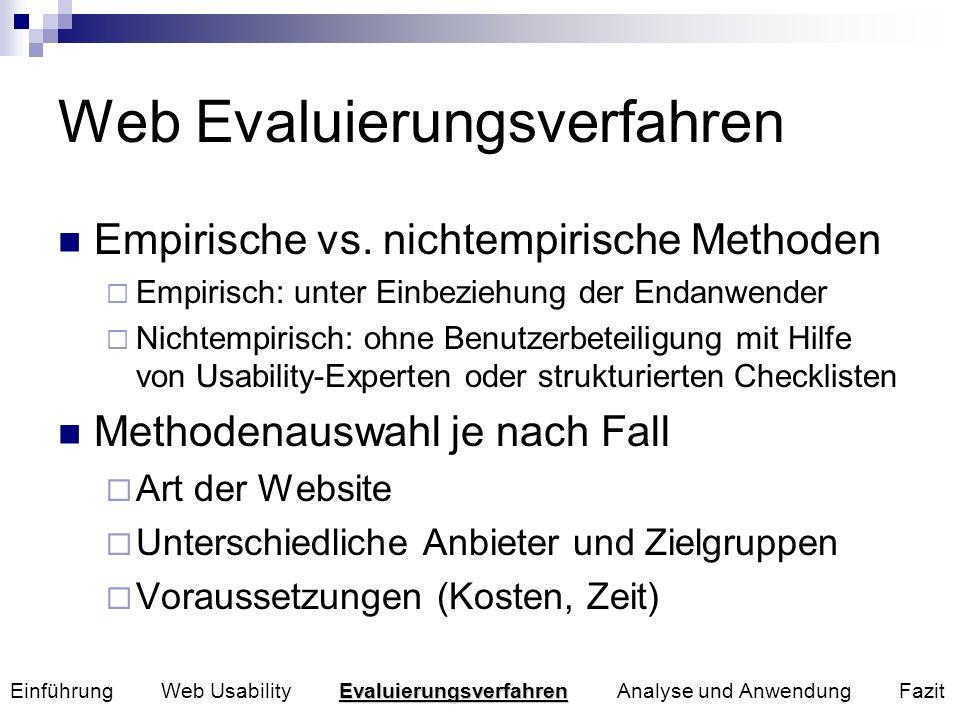 Web Evaluierungsverfahren Empirische vs. nichtempirische Methoden Empirisch: unter Einbeziehung der Endanwender Nichtempirisch: ohne Benutzerbeteiligu