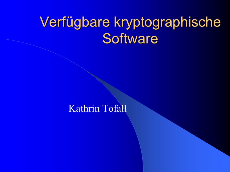 Verfügbare kryptographische Software Kathrin Tofall
