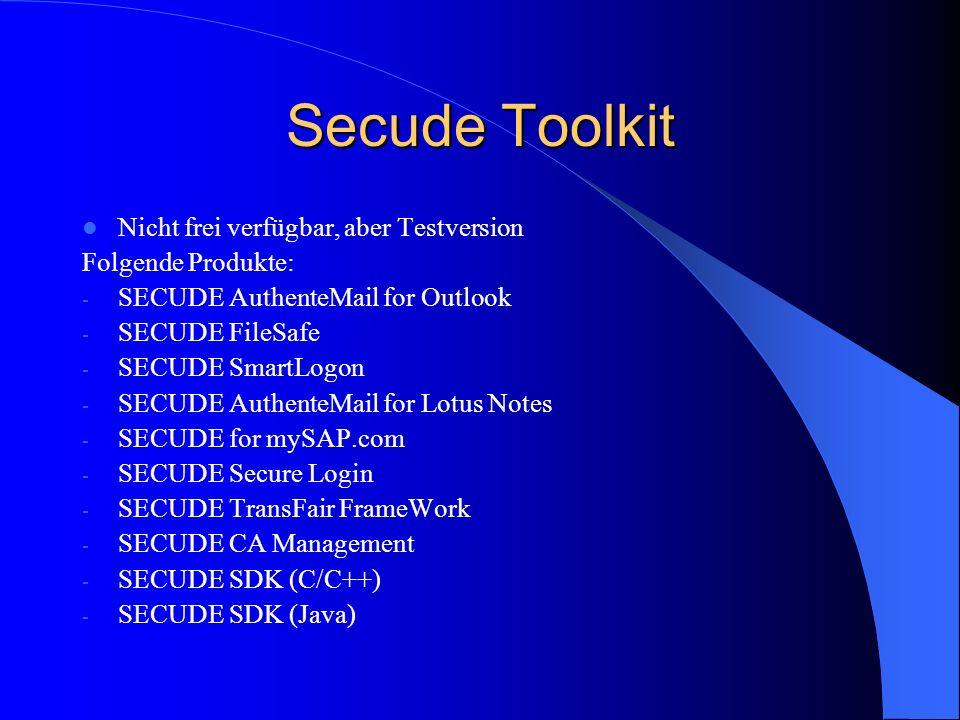 Secude Toolkit Nicht frei verfügbar, aber Testversion Folgende Produkte: - SECUDE AuthenteMail for Outlook - SECUDE FileSafe - SECUDE SmartLogon - SEC