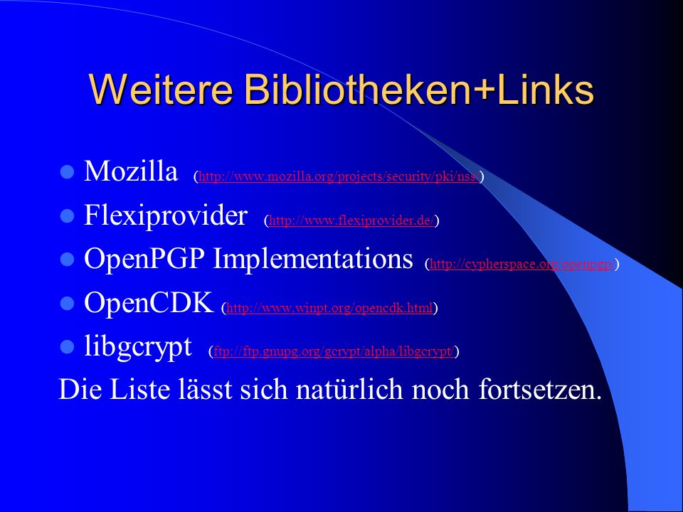 Weitere Bibliotheken+Links Mozilla (http://www.mozilla.org/projects/security/pki/nss/)http://www.mozilla.org/projects/security/pki/nss/ Flexiprovider