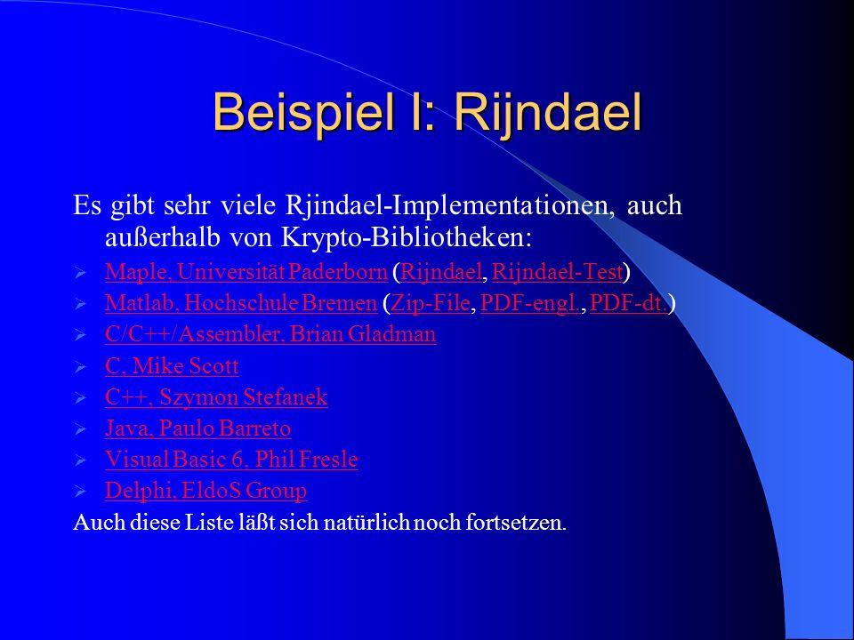 Beispiel I: Rijndael Es gibt sehr viele Rjindael-Implementationen, auch außerhalb von Krypto-Bibliotheken: Maple, Universität Paderborn (Rijndael, Rij