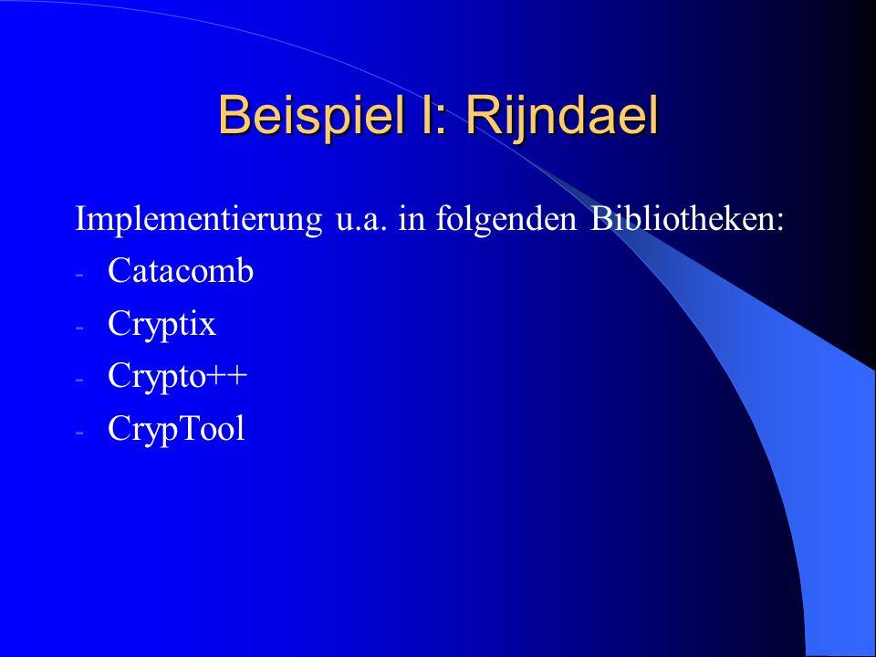 Beispiel I: Rijndael Implementierung u.a. in folgenden Bibliotheken: - Catacomb - Cryptix - Crypto++ - CrypTool