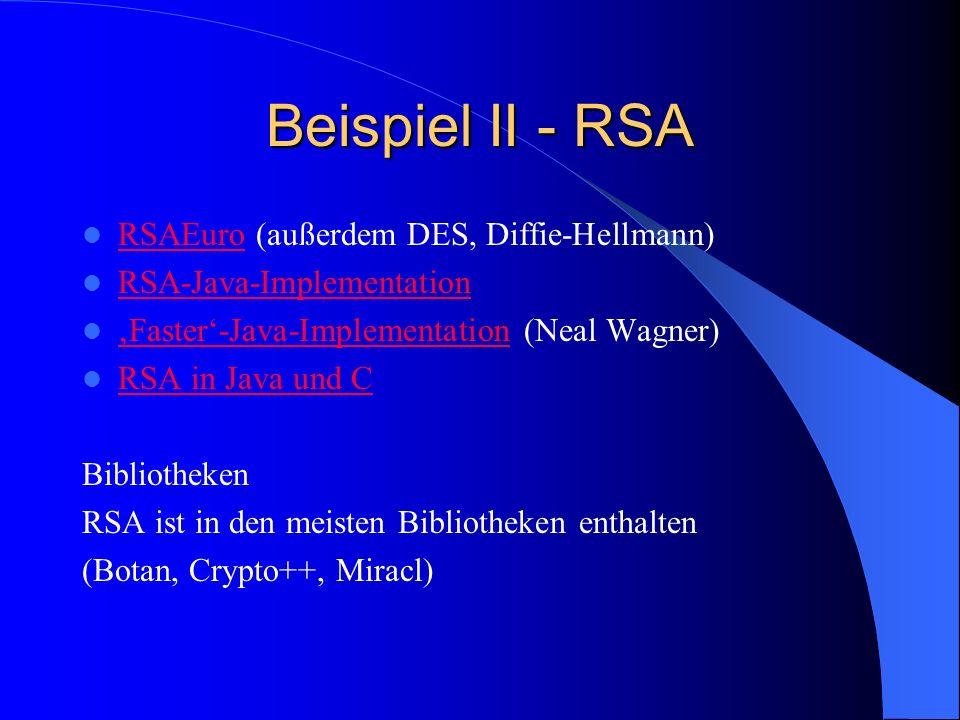 Beispiel II - RSA RSAEuro (außerdem DES, Diffie-Hellmann) RSAEuro RSA-Java-Implementation Faster-Java-Implementation (Neal Wagner) Faster-Java-Impleme