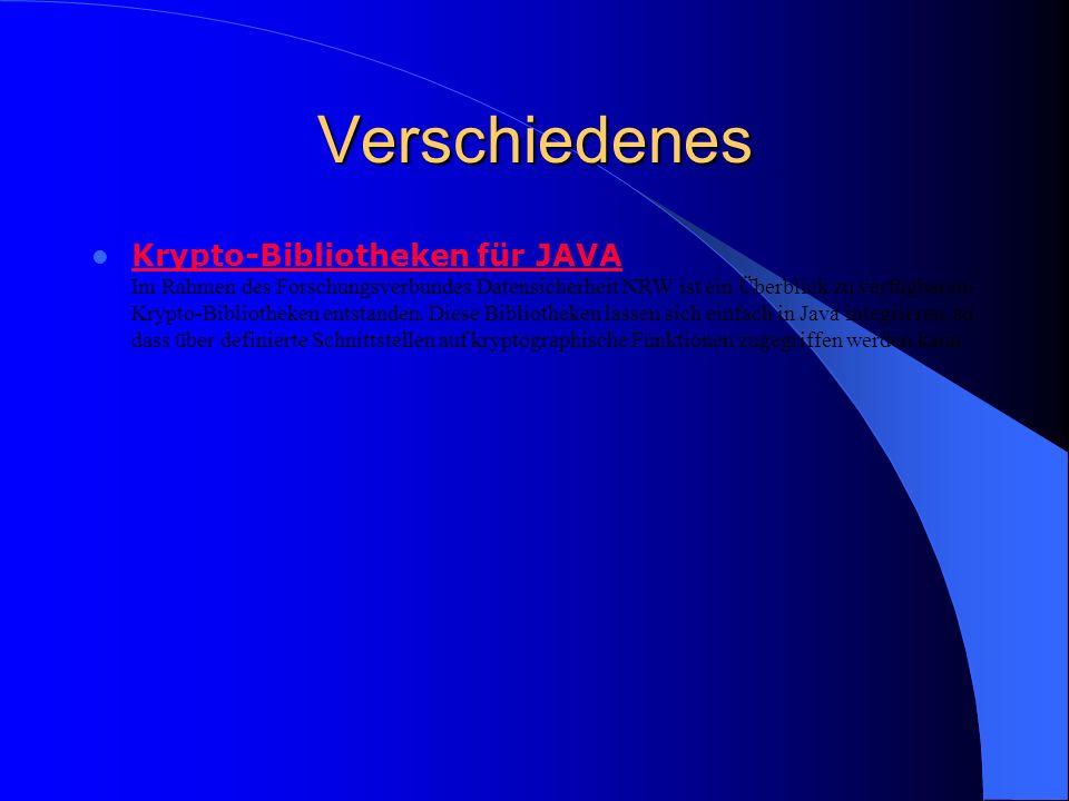 Verschiedenes Krypto-Bibliotheken für JAVA Im Rahmen des Forschungsverbundes Datensicherheit NRW ist ein Überblick zu verfügbaren- Krypto-Bibliotheken