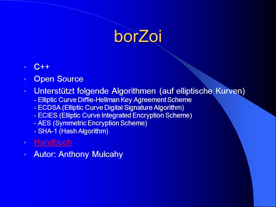 borZoi C++ Open Source Unterstützt folgende Algorithmen (auf elliptische Kurven) - Elliptic Curve Diffie-Hellman Key Agreement Scheme - ECDSA (Ellipti