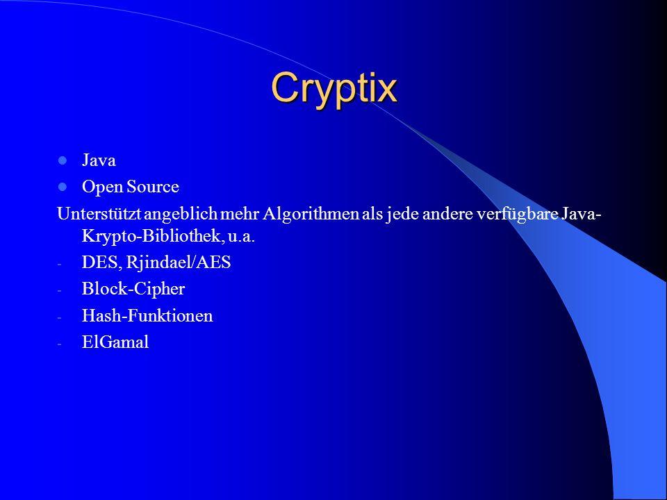 Cryptix Java Open Source Unterstützt angeblich mehr Algorithmen als jede andere verfügbare Java- Krypto-Bibliothek, u.a. - DES, Rjindael/AES - Block-C