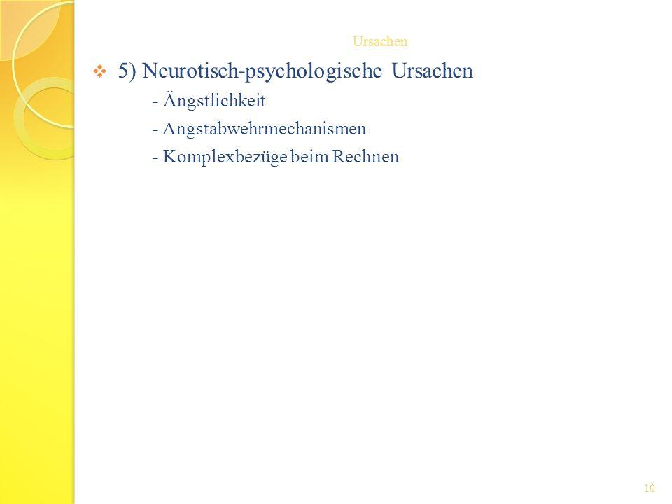 5) Neurotisch-psychologische Ursachen - Ängstlichkeit - Angstabwehrmechanismen - Komplexbezüge beim Rechnen Ursachen 10