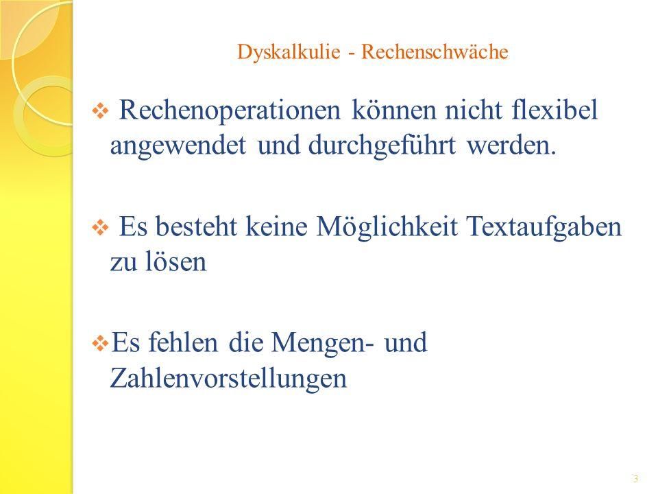 Rechenoperationen können nicht flexibel angewendet und durchgeführt werden. Es besteht keine Möglichkeit Textaufgaben zu lösen Es fehlen die Mengen- u