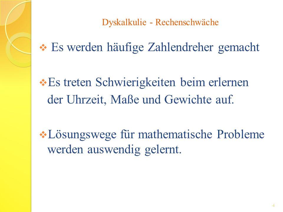 Es werden häufige Zahlendreher gemacht Es treten Schwierigkeiten beim erlernen der Uhrzeit, Maße und Gewichte auf. Lösungswege für mathematische Probl