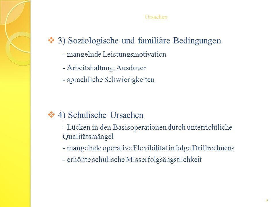 3) Soziologische und familiäre Bedingungen - mangelnde Leistungsmotivation - Arbeitshaltung, Ausdauer - sprachliche Schwierigkeiten 4) Schulische Ursa