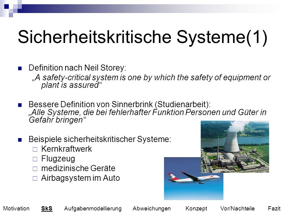 Sicherheitskritische Systeme(1) Definition nach Neil Storey: A safety-critical system is one by which the safety of equipment or plant is assured Bess