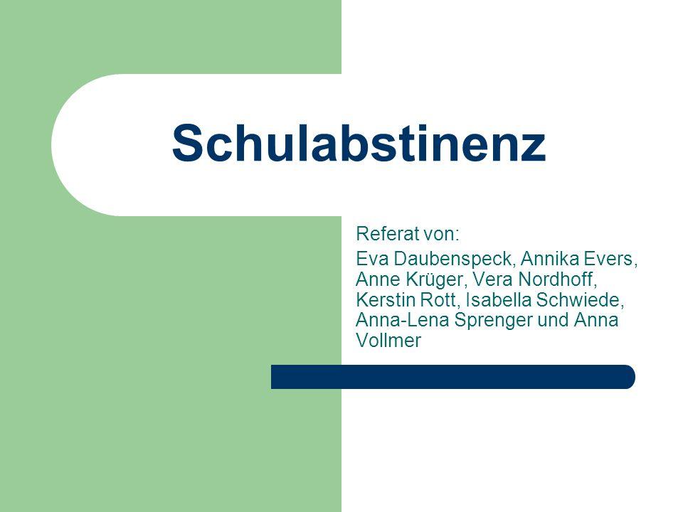 Schulabstinenz Referat von: Eva Daubenspeck, Annika Evers, Anne Krüger, Vera Nordhoff, Kerstin Rott, Isabella Schwiede, Anna-Lena Sprenger und Anna Vollmer