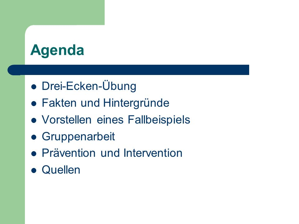Agenda Drei-Ecken-Übung Fakten und Hintergründe Vorstellen eines Fallbeispiels Gruppenarbeit Prävention und Intervention Quellen