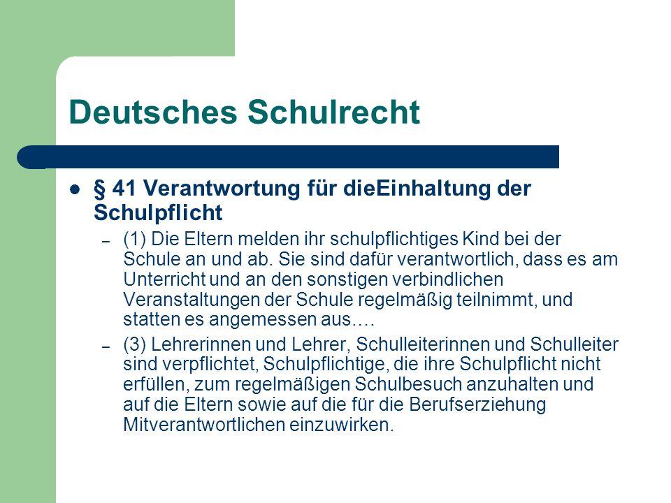 Deutsches Schulrecht § 41 Verantwortung für dieEinhaltung der Schulpflicht – (1) Die Eltern melden ihr schulpflichtiges Kind bei der Schule an und ab.